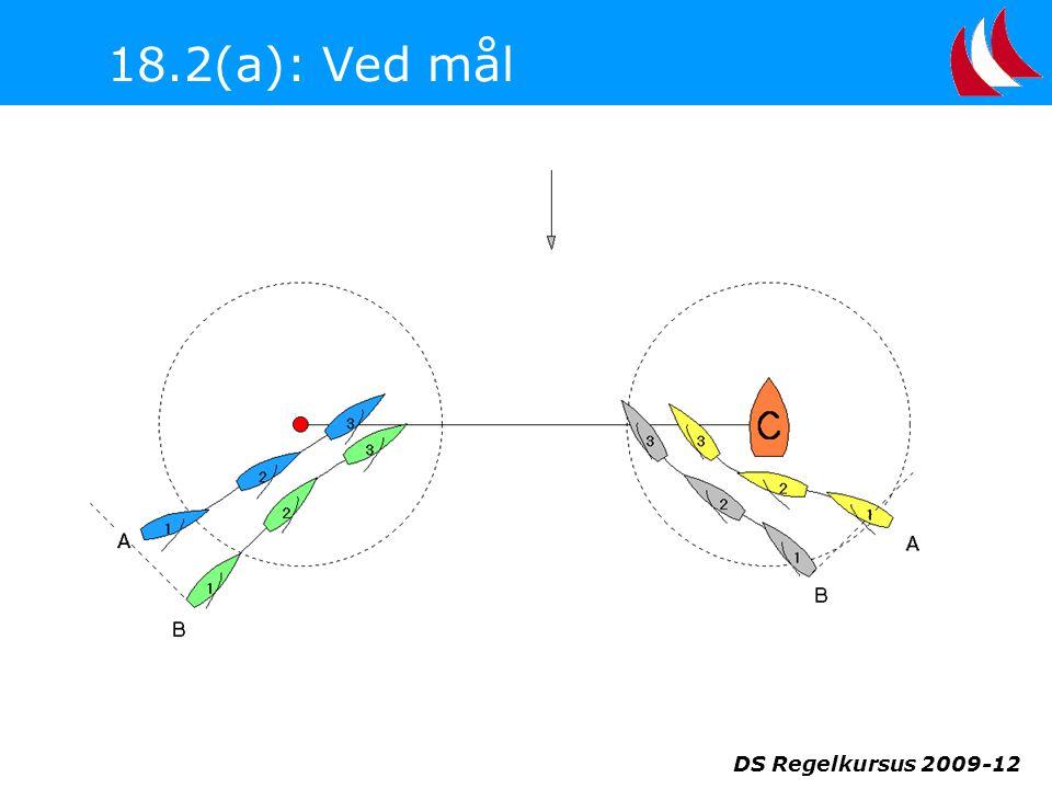 18.2(a): Ved mål DS Regelkursus 2009-12
