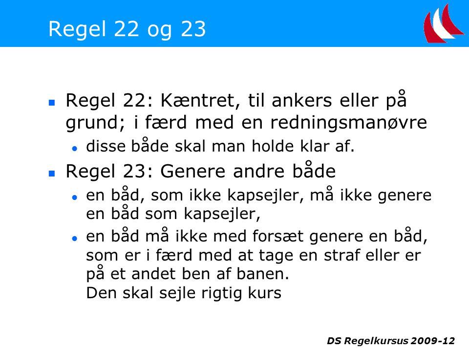 Regel 22 og 23 Regel 22: Kæntret, til ankers eller på grund; i færd med en redningsmanøvre. disse både skal man holde klar af.