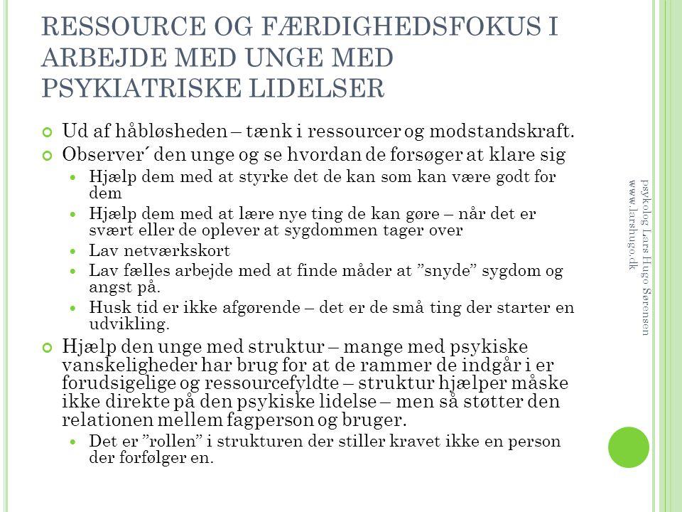 RESSOURCE OG FÆRDIGHEDSFOKUS I ARBEJDE MED UNGE MED PSYKIATRISKE LIDELSER