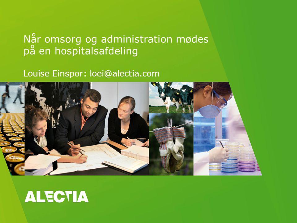 Når omsorg og administration mødes på en hospitalsafdeling Louise Einspor: loei@alectia.com