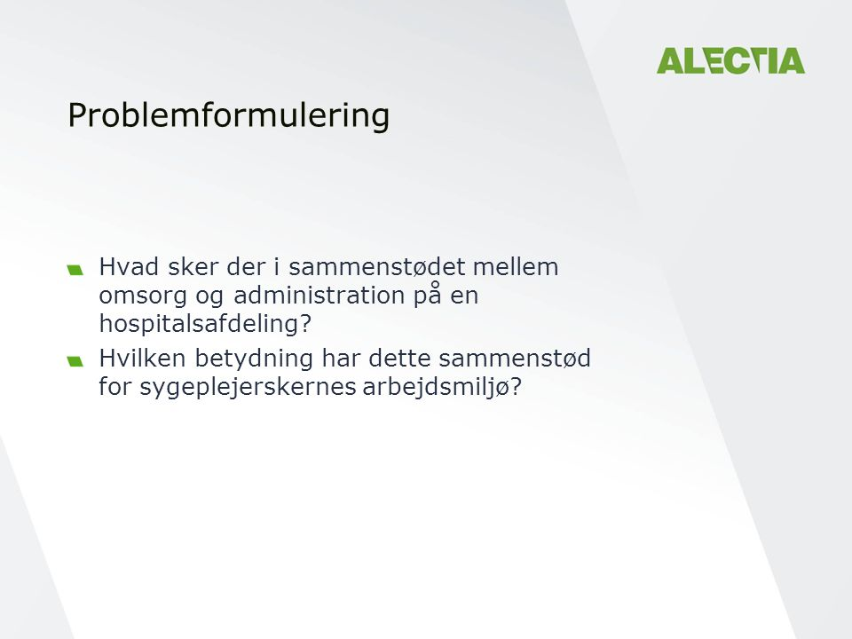 Problemformulering Hvad sker der i sammenstødet mellem omsorg og administration på en hospitalsafdeling