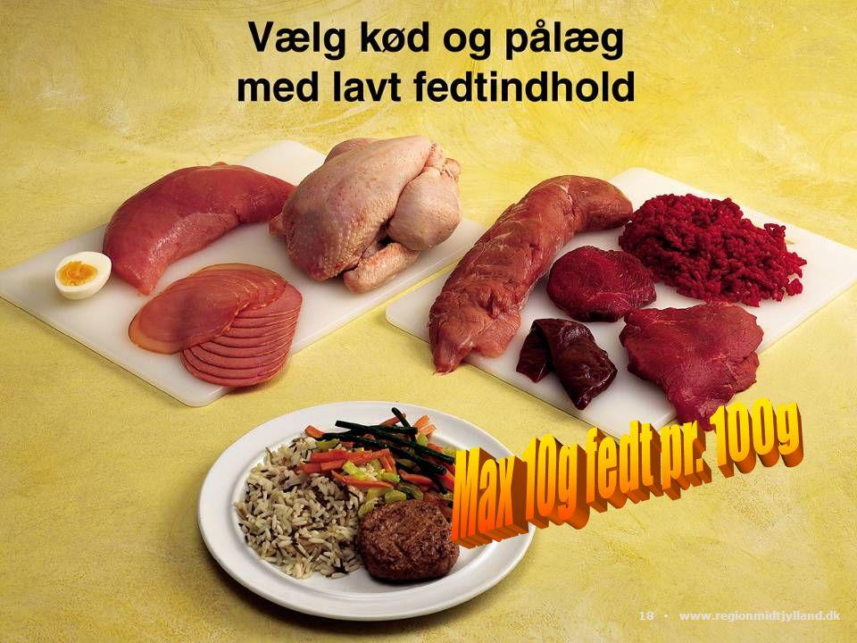 Max 10g fedt pr. 100g 18 ▪ www.regionmidtjylland.dk