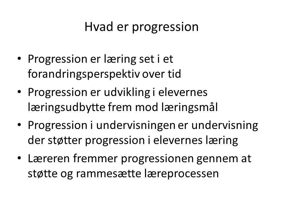 Hvad er progression Progression er læring set i et forandringsperspektiv over tid.