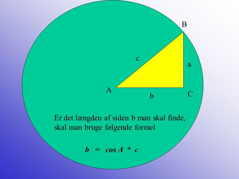 B c. a. A. C. b. Er det længden af siden b man skal finde, skal man bruge følgende formel.