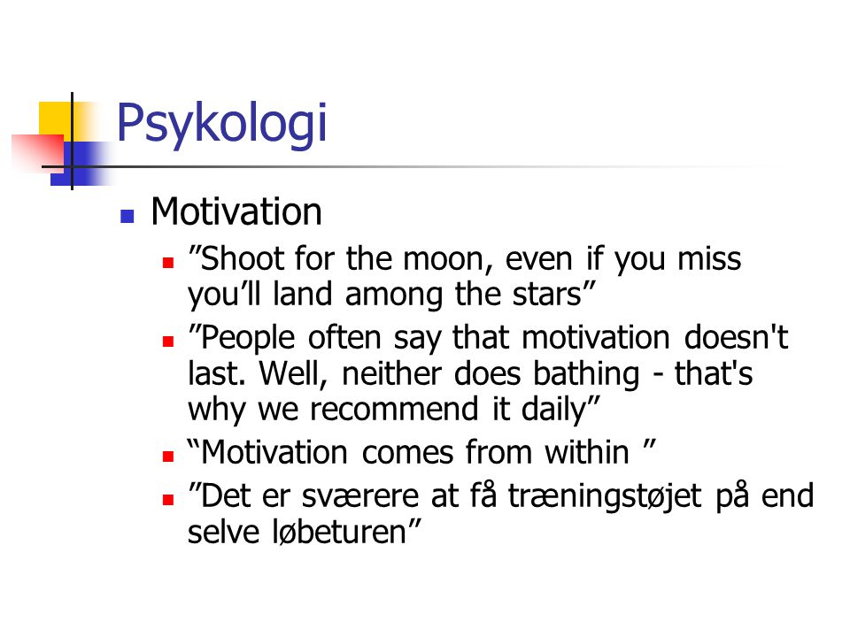 Psykologi Motivation. Shoot for the moon, even if you miss you'll land among the stars