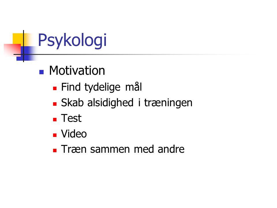Psykologi Motivation Find tydelige mål Skab alsidighed i træningen