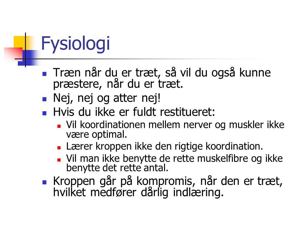 Fysiologi Træn når du er træt, så vil du også kunne præstere, når du er træt. Nej, nej og atter nej!