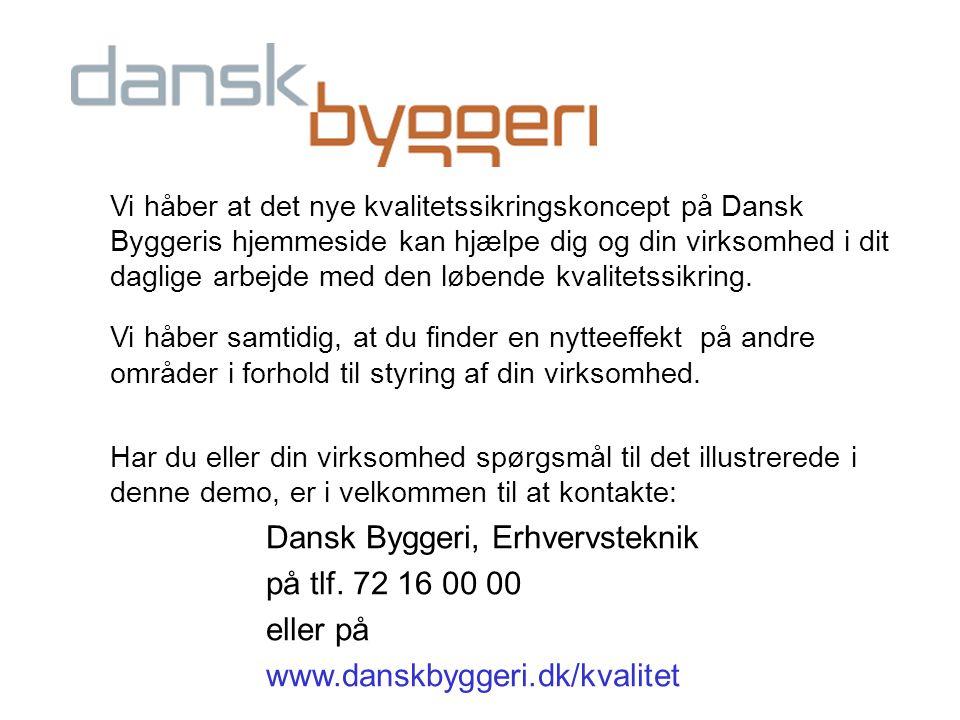 på tlf. 72 16 00 00 eller på www.danskbyggeri.dk/kvalitet