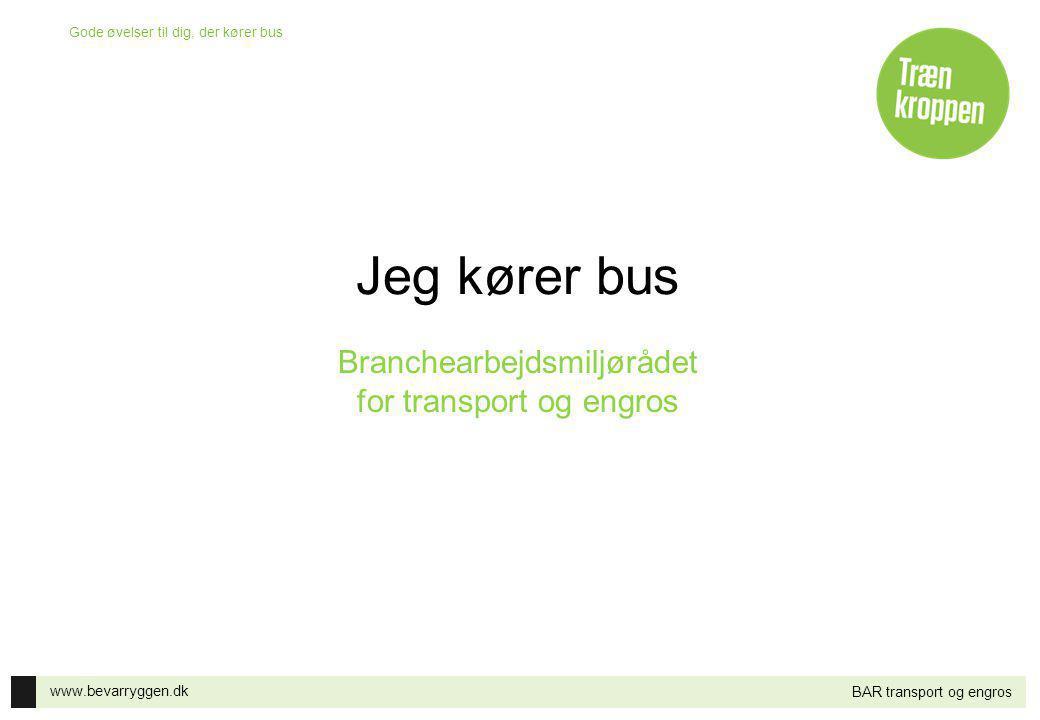 Jeg kører bus Branchearbejdsmiljørådet for transport og engros
