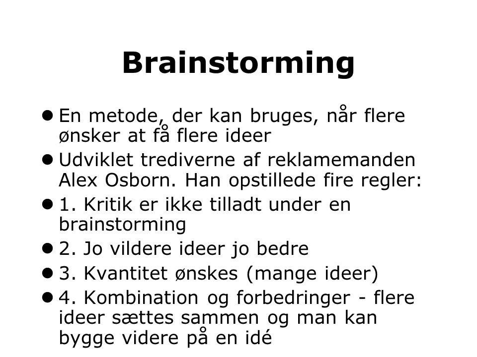 Brainstorming En metode, der kan bruges, når flere ønsker at få flere ideer.