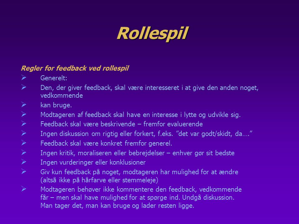 Rollespil Regler for feedback ved rollespil Generelt: