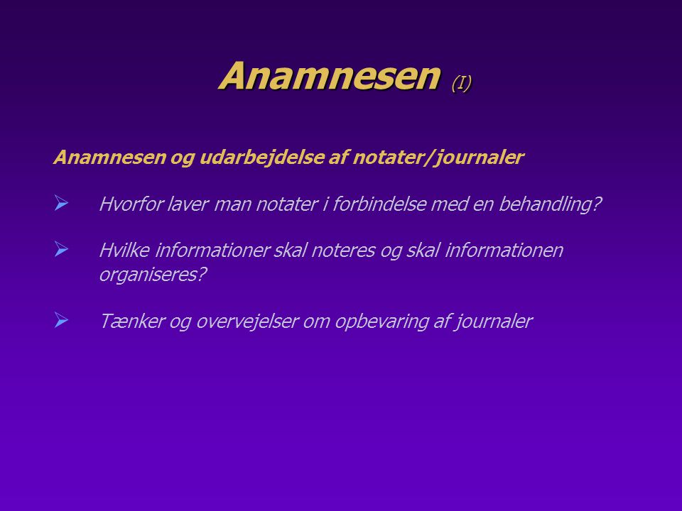 Anamnesen (I) Anamnesen og udarbejdelse af notater/journaler