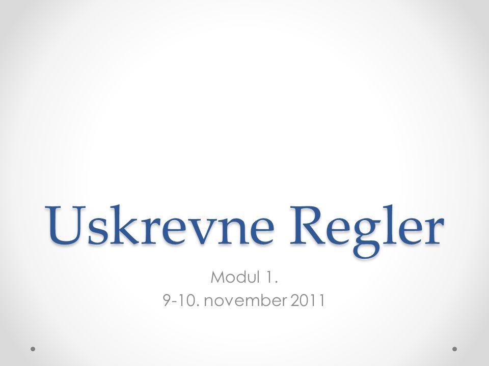 Uskrevne Regler Modul 1. 9-10. november 2011