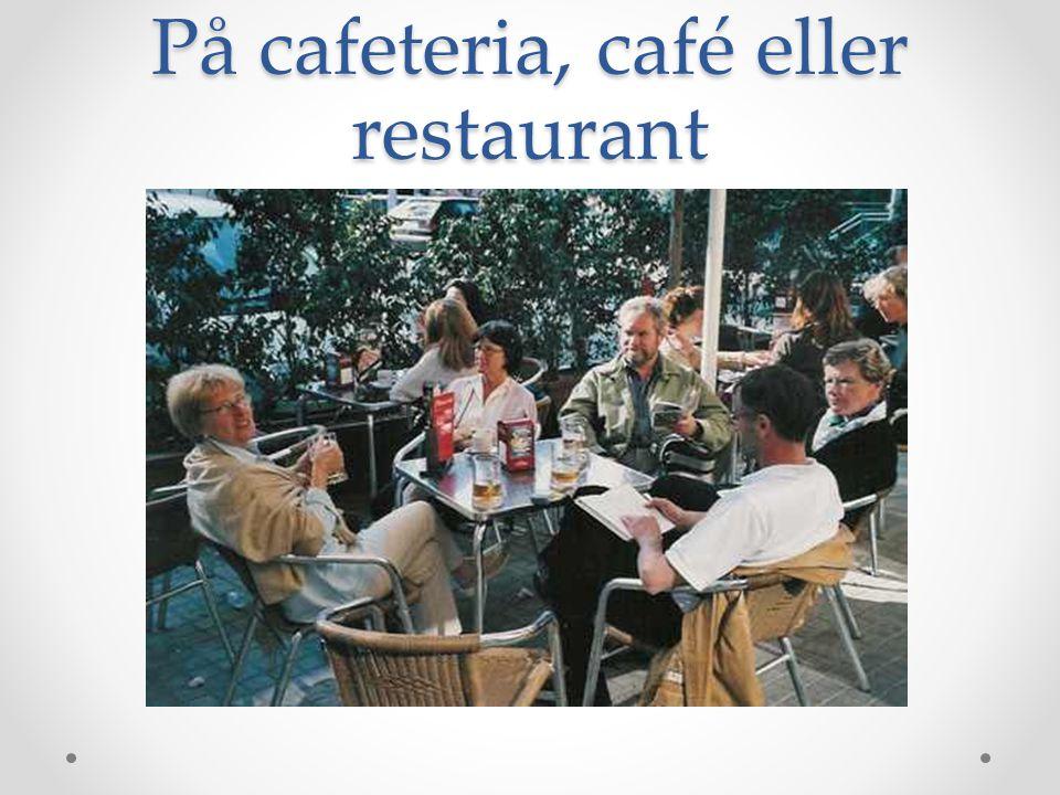 På cafeteria, café eller restaurant
