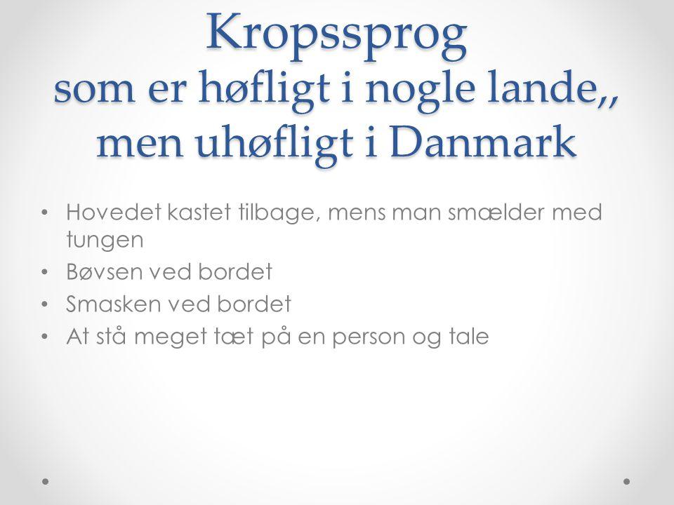 Kropssprog som er høfligt i nogle lande,, men uhøfligt i Danmark