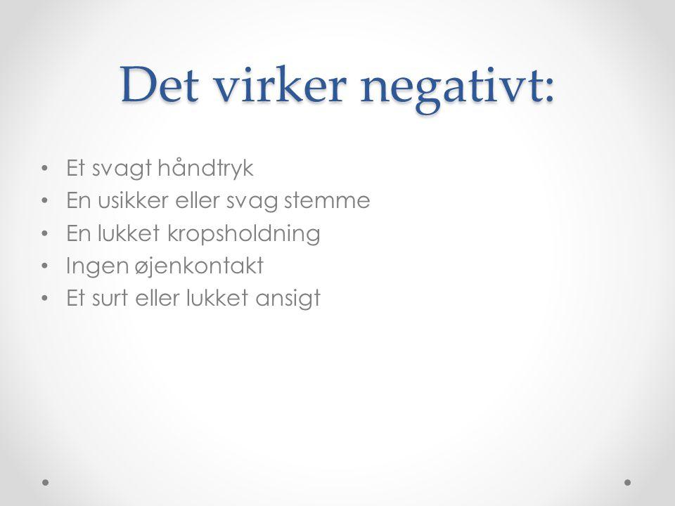 Det virker negativt: Et svagt håndtryk En usikker eller svag stemme