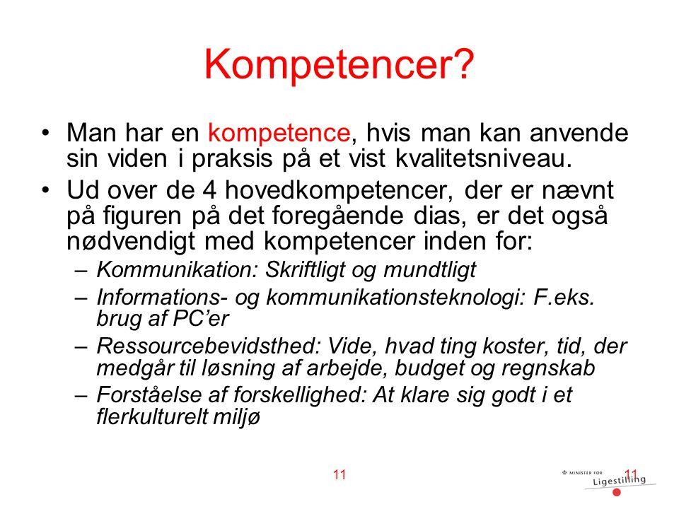 Kompetencer Man har en kompetence, hvis man kan anvende sin viden i praksis på et vist kvalitetsniveau.
