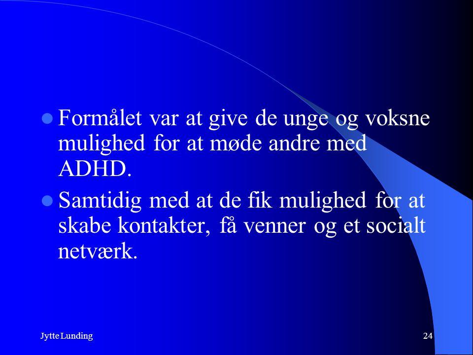 Formålet var at give de unge og voksne mulighed for at møde andre med ADHD.