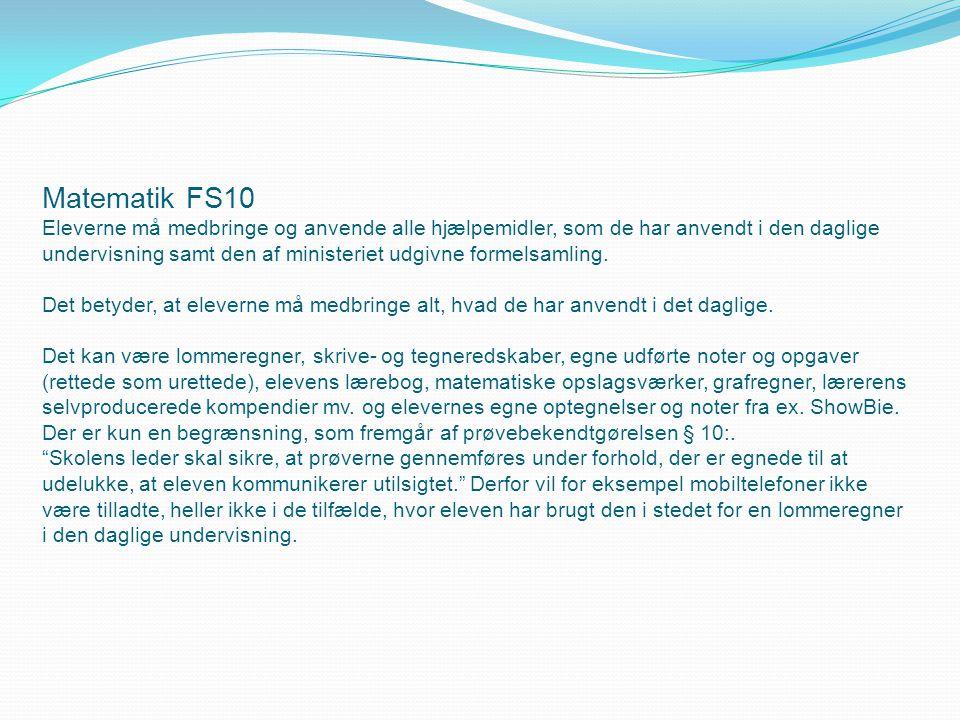 Matematik FS10 Eleverne må medbringe og anvende alle hjælpemidler, som de har anvendt i den daglige undervisning samt den af ministeriet udgivne formelsamling.