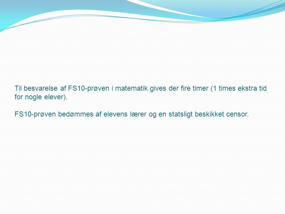 Til besvarelse af FS10-prøven i matematik gives der fire timer (1 times ekstra tid for nogle elever).