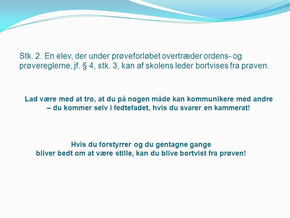 Stk. 2. En elev, der under prøveforløbet overtræder ordens- og prøvereglerne, jf. § 4, stk. 3, kan af skolens leder bortvises fra prøven.