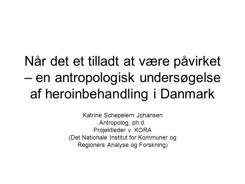 Når det et tilladt at være påvirket – en antropologisk undersøgelse af heroinbehandling i Danmark