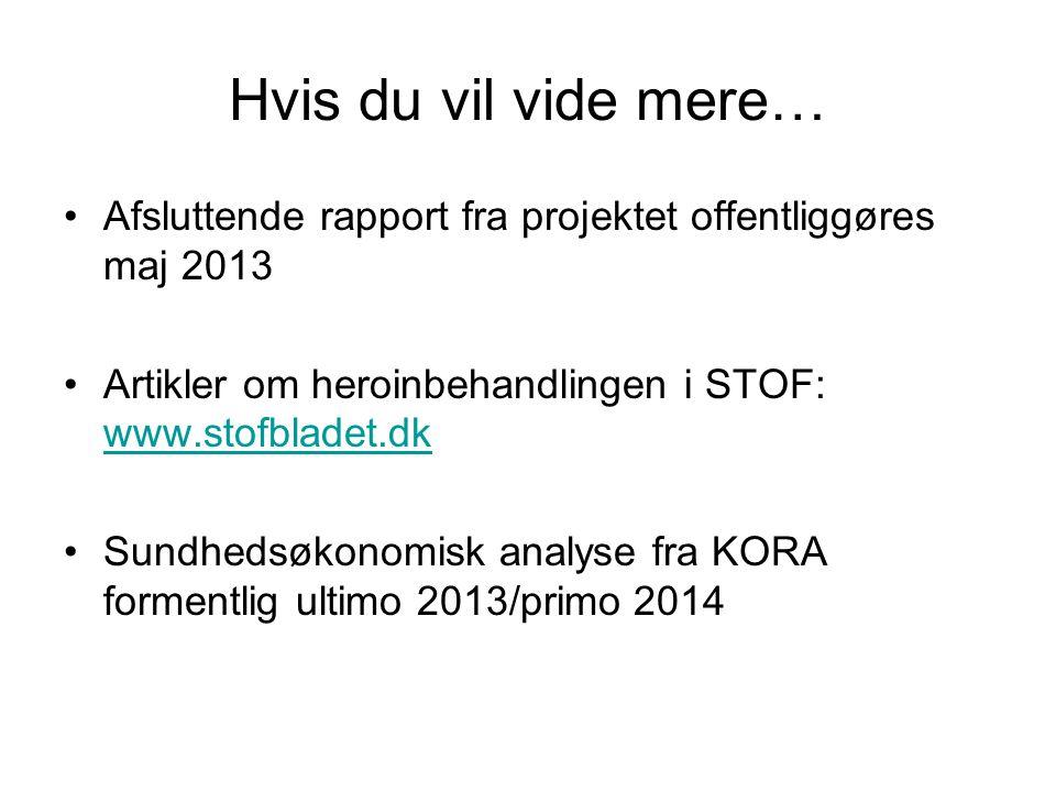 Hvis du vil vide mere… Afsluttende rapport fra projektet offentliggøres maj 2013. Artikler om heroinbehandlingen i STOF: www.stofbladet.dk.