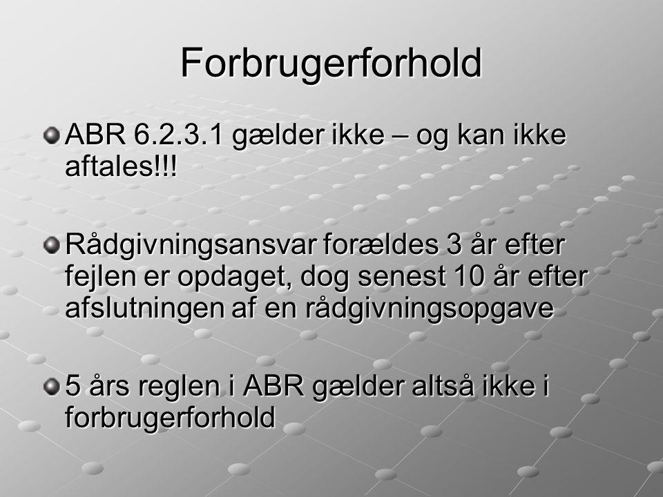 Forbrugerforhold ABR 6.2.3.1 gælder ikke – og kan ikke aftales!!!