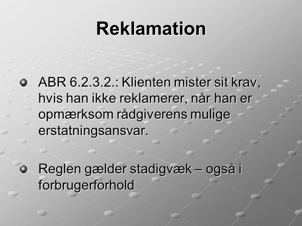 Reklamation ABR 6.2.3.2.: Klienten mister sit krav, hvis han ikke reklamerer, når han er opmærksom rådgiverens mulige erstatningsansvar.