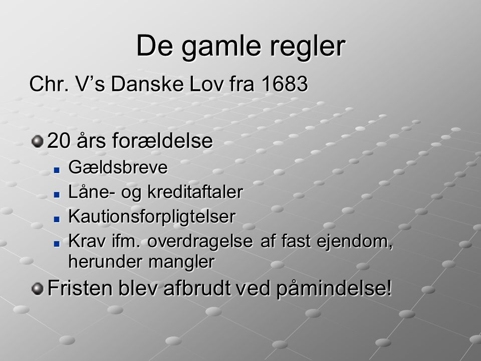 De gamle regler Chr. V's Danske Lov fra 1683 20 års forældelse