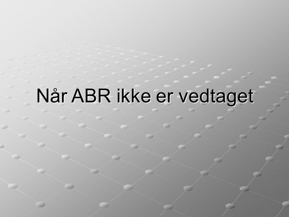 Når ABR ikke er vedtaget
