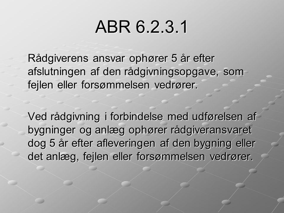 ABR 6.2.3.1 Rådgiverens ansvar ophører 5 år efter afslutningen af den rådgivningsopgave, som fejlen eller forsømmelsen vedrører.