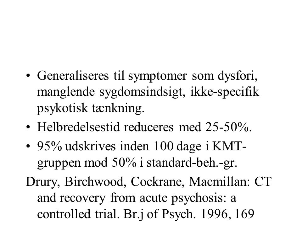 Generaliseres til symptomer som dysfori, manglende sygdomsindsigt, ikke-specifik psykotisk tænkning.