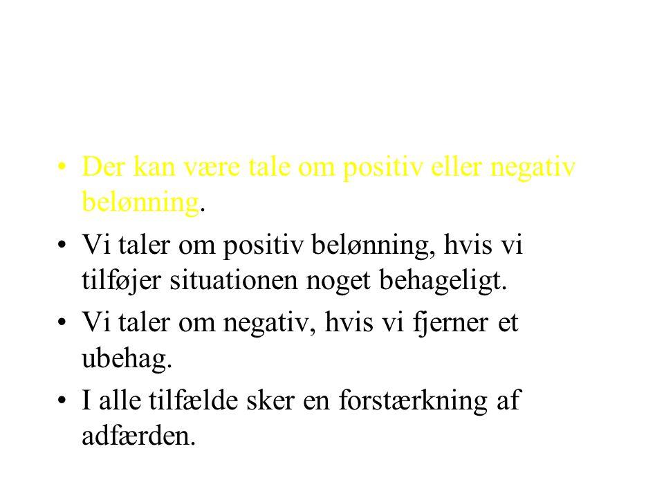 Der kan være tale om positiv eller negativ belønning.
