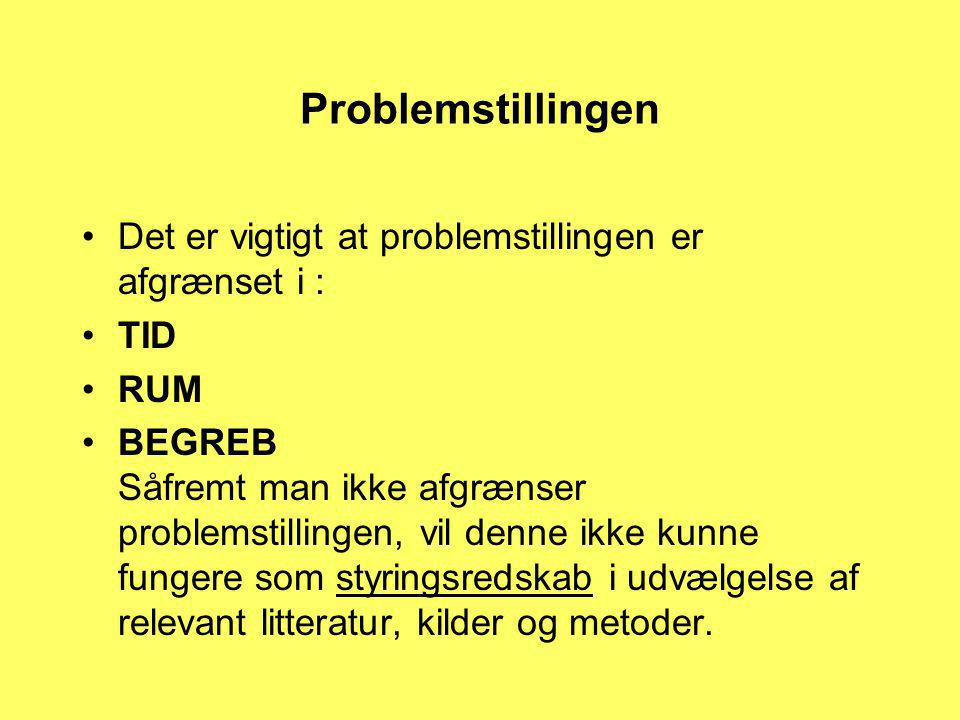 Problemstillingen Det er vigtigt at problemstillingen er afgrænset i :