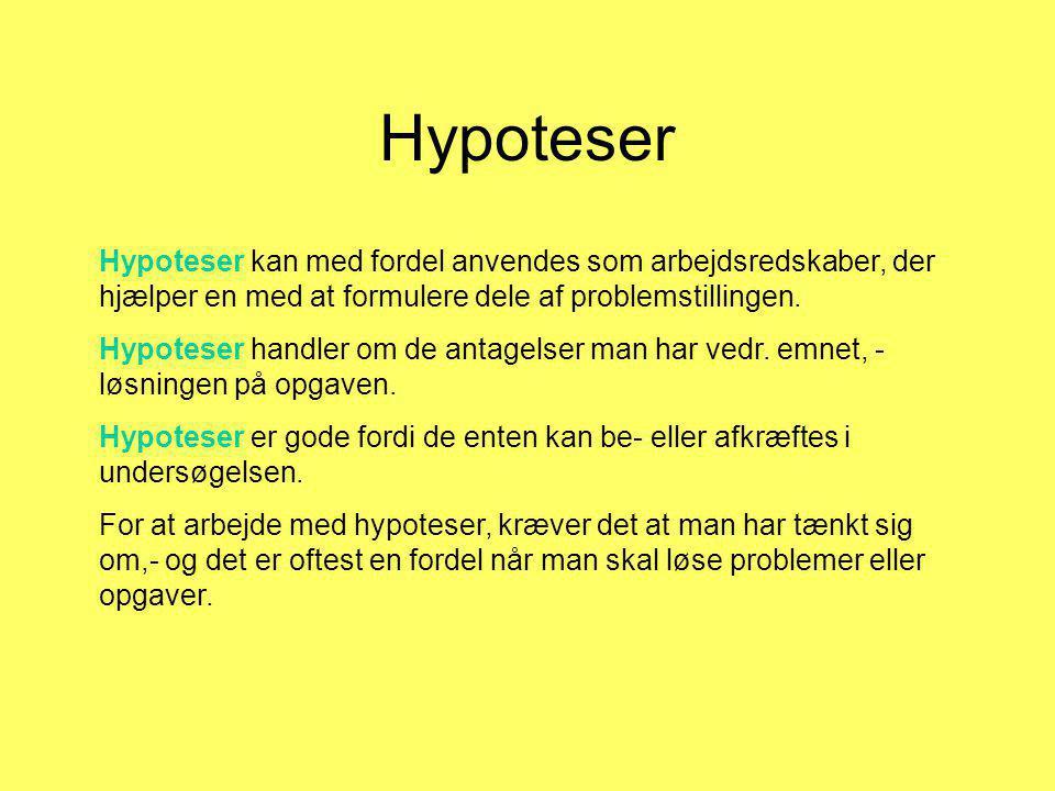Hypoteser Hypoteser kan med fordel anvendes som arbejdsredskaber, der hjælper en med at formulere dele af problemstillingen.