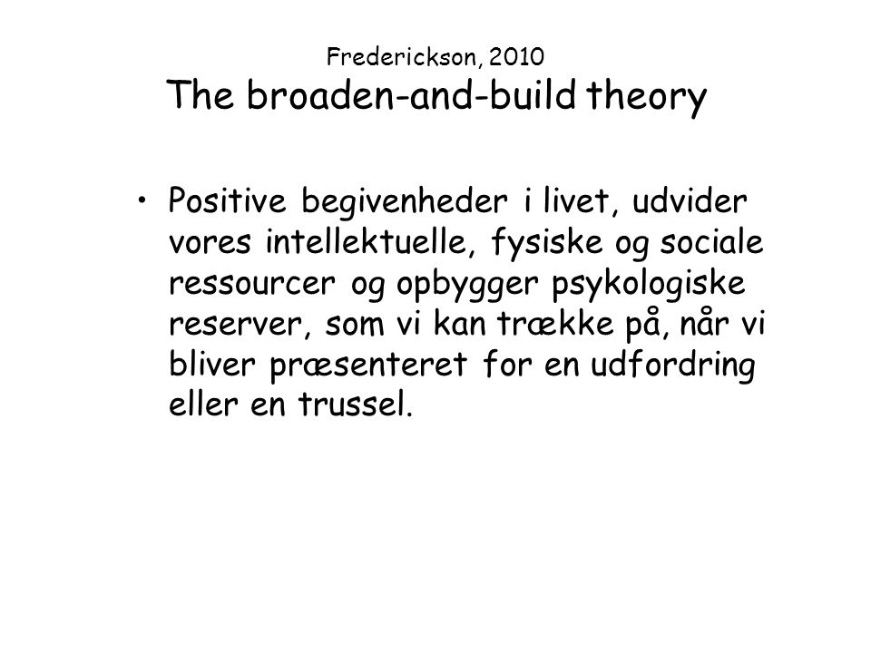 Frederickson, 2010 The broaden-and-build theory