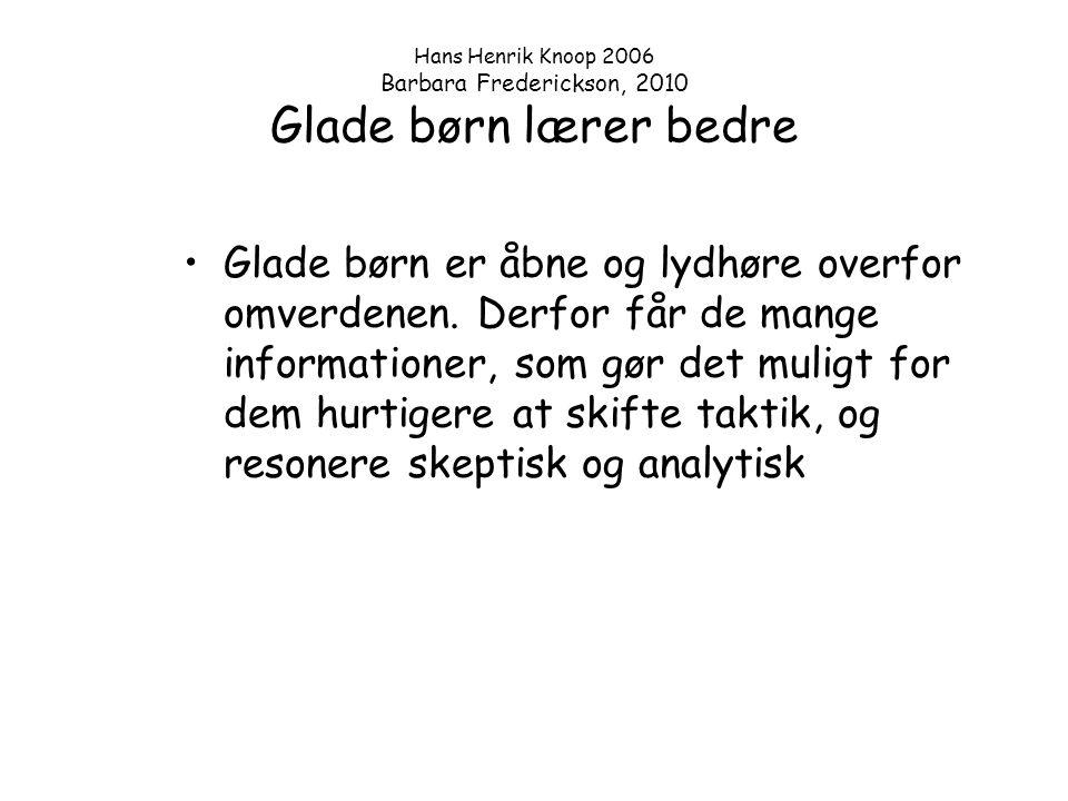Hans Henrik Knoop 2006 Barbara Frederickson, 2010 Glade børn lærer bedre