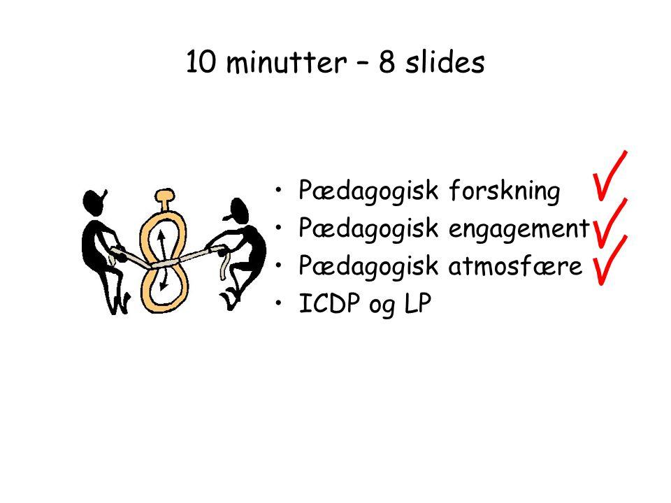10 minutter – 8 slides Pædagogisk forskning Pædagogisk engagement
