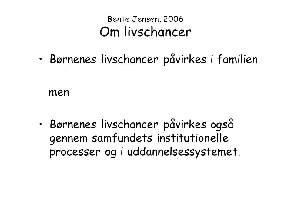 Bente Jensen, 2006 Om livschancer