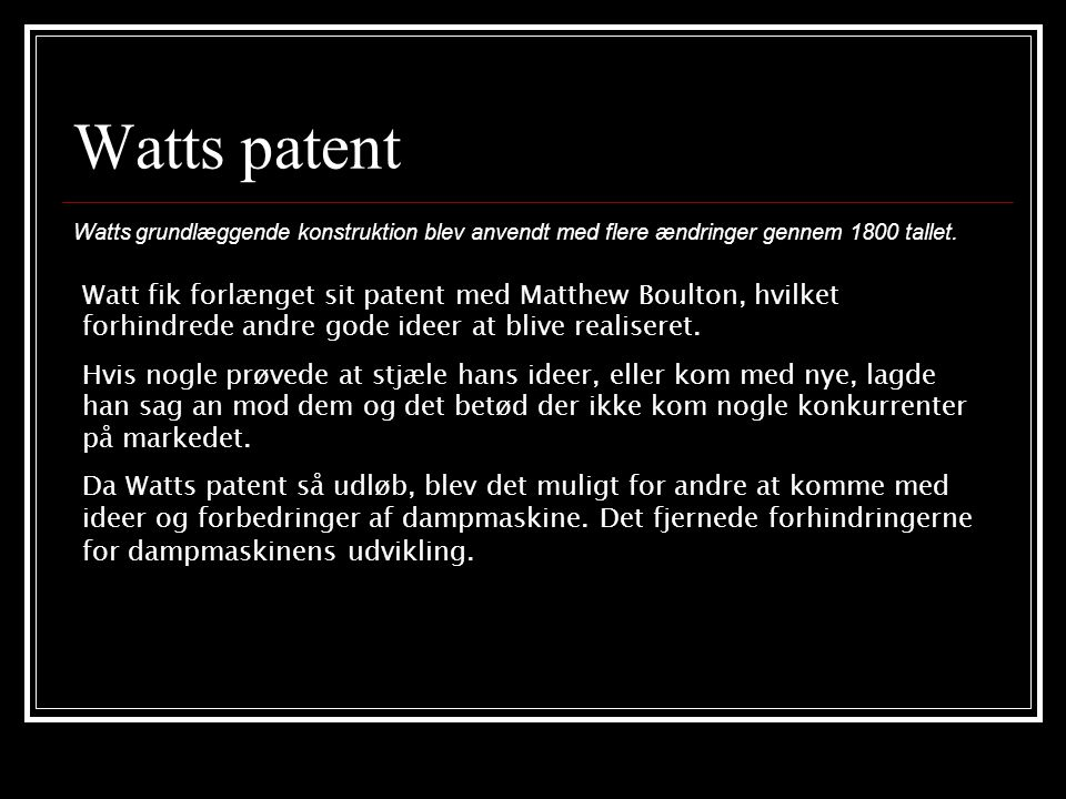 Watts patent Watts grundlæggende konstruktion blev anvendt med flere ændringer gennem 1800 tallet.