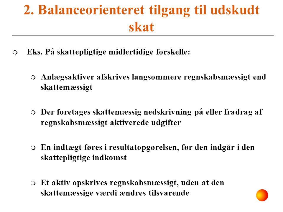 2. Balanceorienteret tilgang til udskudt skat
