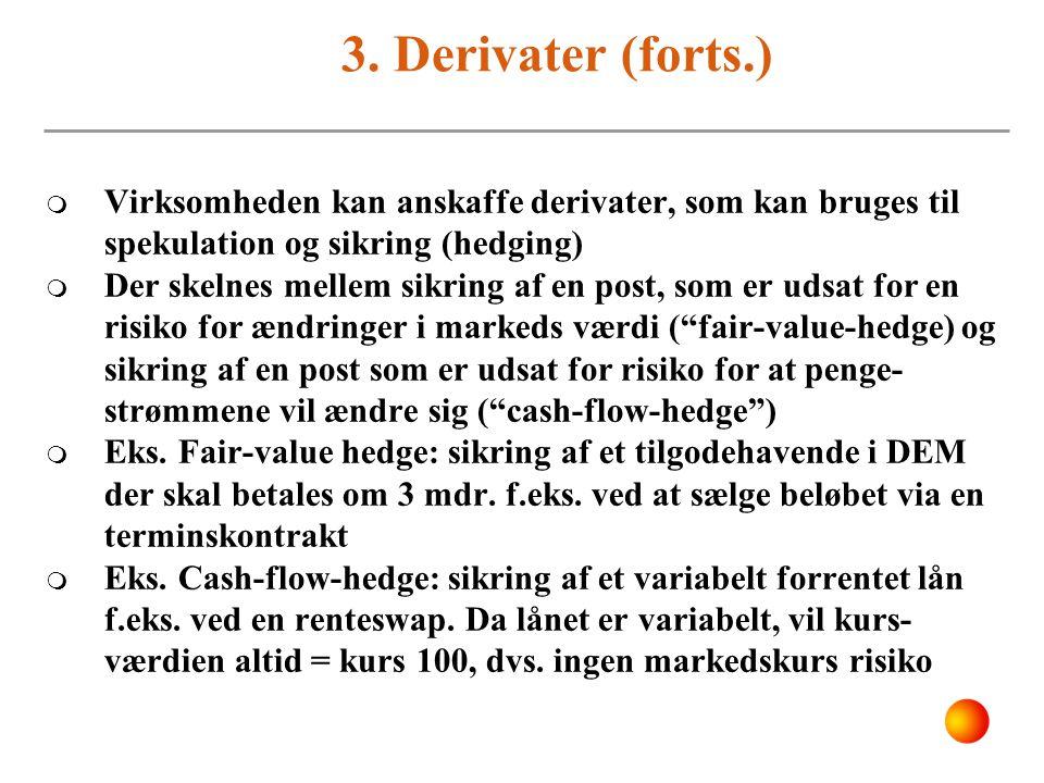 3. Derivater (forts.) Virksomheden kan anskaffe derivater, som kan bruges til spekulation og sikring (hedging)
