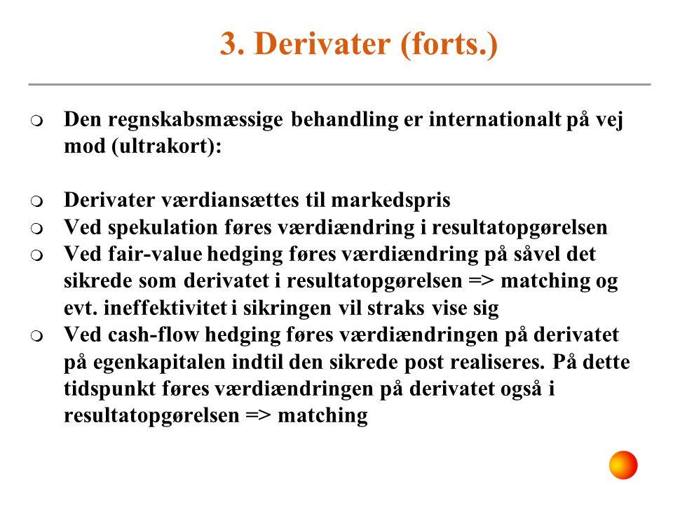 3. Derivater (forts.) Den regnskabsmæssige behandling er internationalt på vej mod (ultrakort): Derivater værdiansættes til markedspris.