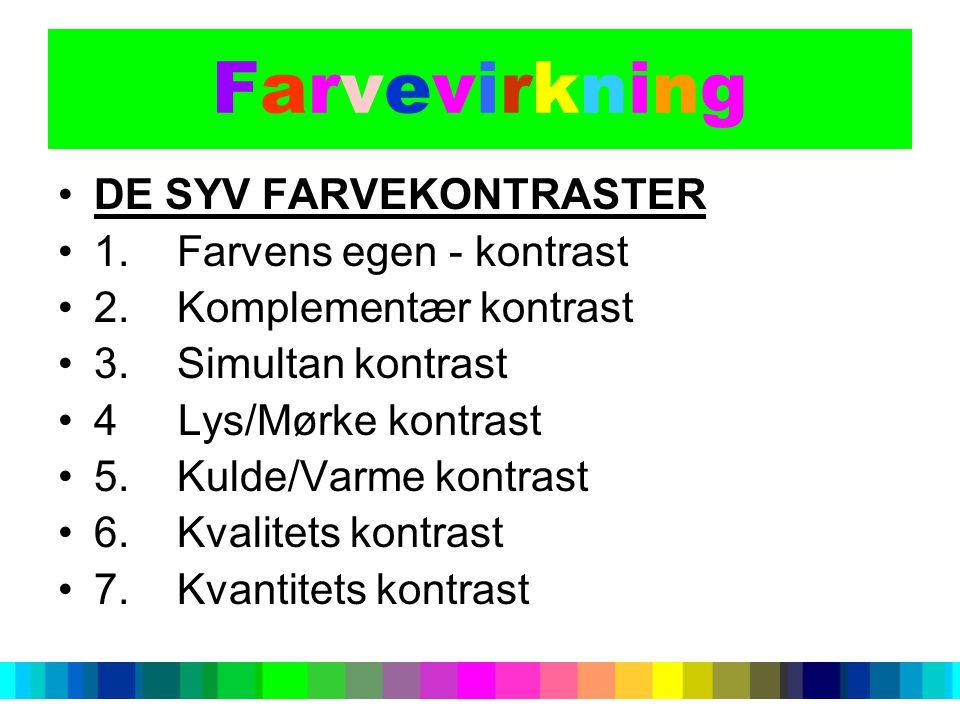 Farvevirkning DE SYV FARVEKONTRASTER 1. Farvens egen - kontrast
