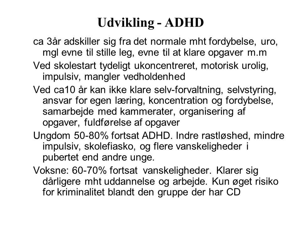 Udvikling - ADHD ca 3år adskiller sig fra det normale mht fordybelse, uro, mgl evne til stille leg, evne til at klare opgaver m.m.