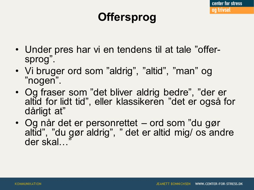 Offersprog Under pres har vi en tendens til at tale offer-sprog .