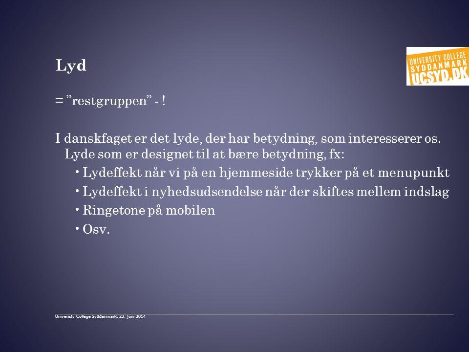 Lyd = restgruppen - ! I danskfaget er det lyde, der har betydning, som interesserer os. Lyde som er designet til at bære betydning, fx: