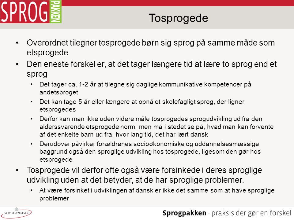 Tosprogede Overordnet tilegner tosprogede børn sig sprog på samme måde som etsprogede.