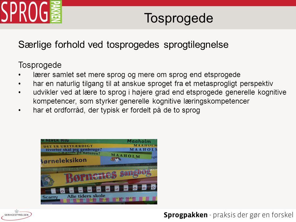 Tosprogede Særlige forhold ved tosprogedes sprogtilegnelse Tosprogede